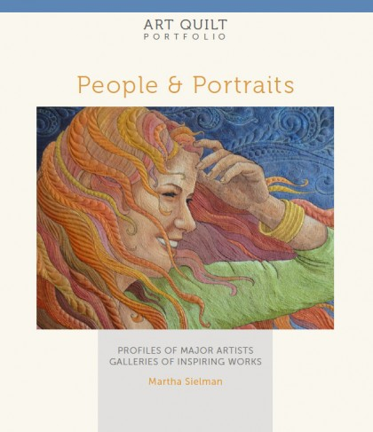 Art Quilt Portfolio:  People and Places by Martha Sielman, published by Lark Crafts