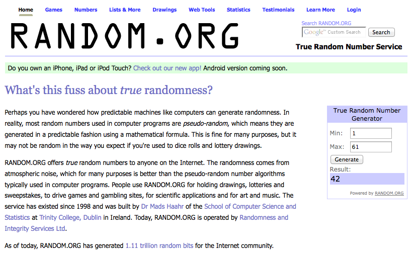 Random.org is a random number generator (found by Google, thank you Google)