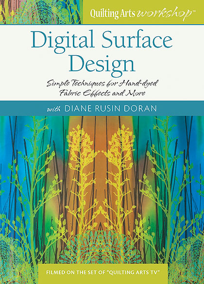 Diane Rusin Doran's new Quilting Arts Workshop:  Digital Surface Designs