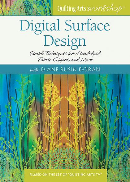 Diane Rusin Doran's new Quilting Arts Workshop:  Digital Surface Designs